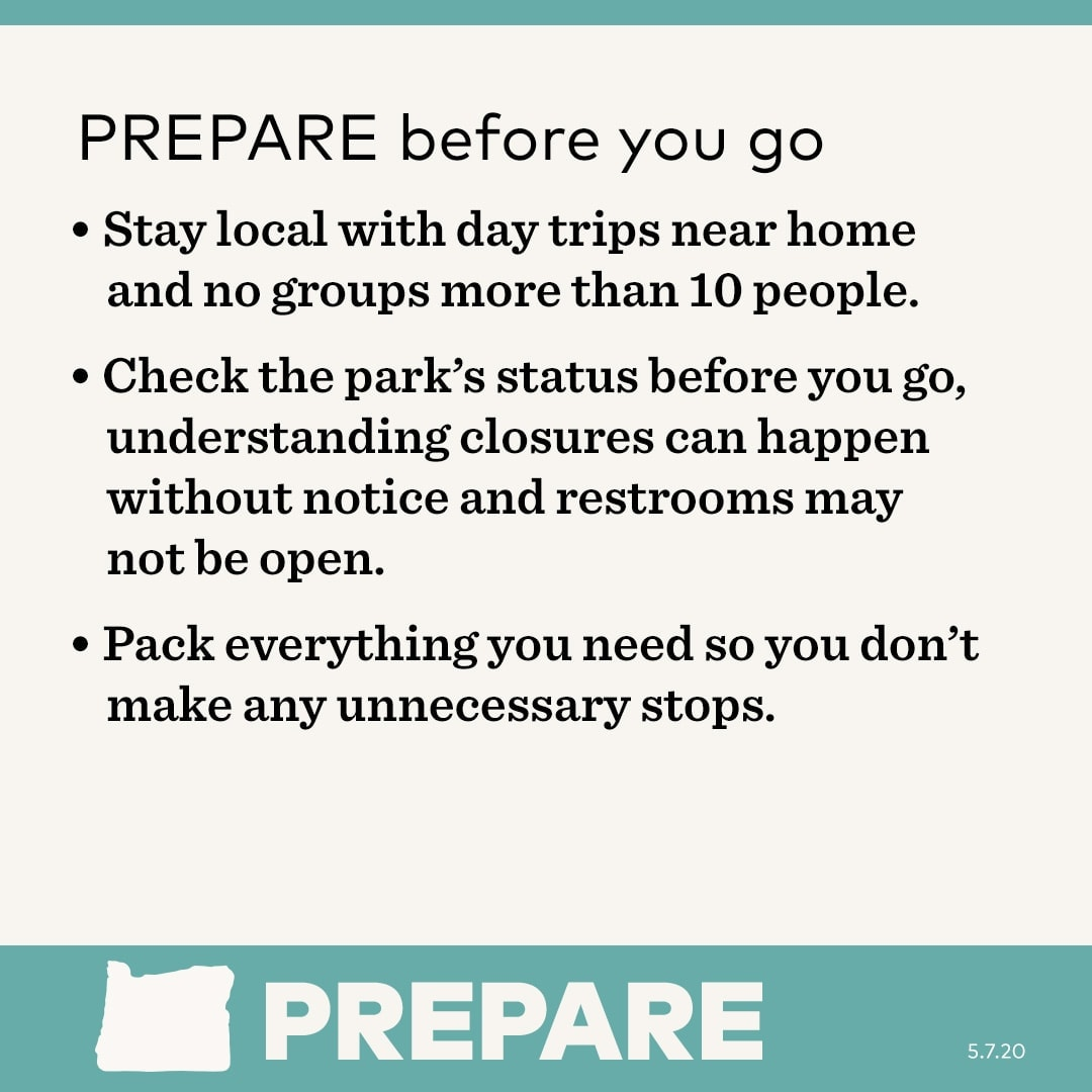 Prepare before you go. – Stay local with day trips near home and no groups of more than 10 people. – Check the park's status before you go, understanding closures can happen without notice and restrooms may not be open. – Pack everything you need so you don't make any unnecessary stops.
